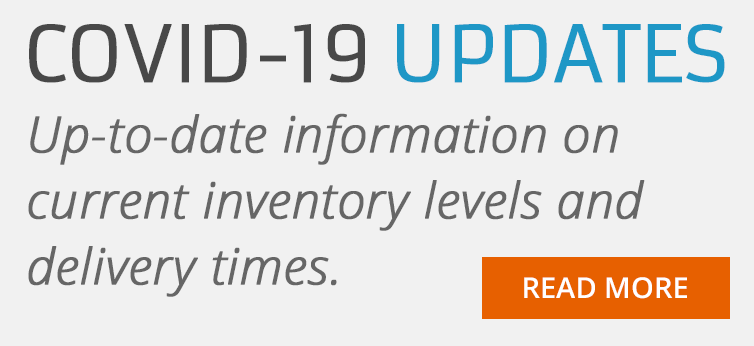 COVID-19 Updates. Get up-to-date information on current inventory levels and delivery times.